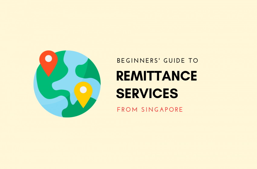 Beginners' Guide To Sending Money Overseas From Singapore Using Remittance Services